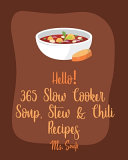 Hello  365 Slow Cooker Soup  Stew   Chili Recipes
