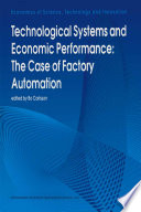 Technological Systems And Economic Performance The Case Of Factory Automation Book PDF