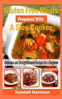 Gluten Free Meals Prepared with a Slow Cooker Book