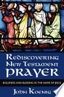 Rediscovering New Testament Prayer