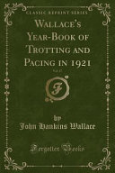 Wallace S Year Book Of Trotting And Pacing In 1921 Vol 37 Classic Reprint