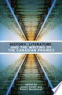 History  Literature and the Writing of the Canadian Prairies