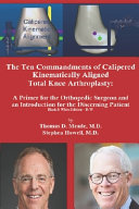 The Ten Commandments of Calipered Kinematically Aligned Total Knee Arthroplasty  A Primer for the Orthopedic Surgeon and an Introduction for the Disce