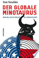 Der globale Minotaurus  : Amerika und die Zukunft der Weltwirtschaft