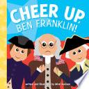 Cheer Up  Ben Franklin