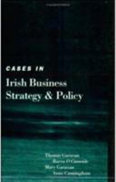 Cases in Irish Business Strategy and Policy
