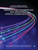 Fiber Optics Fundamentals and Advances in Optical Communications
