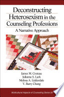 Deconstructing Heterosexism in the Counseling Professions