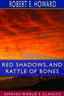 Red Shadows  and Rattle of Bones  Esprios Classics