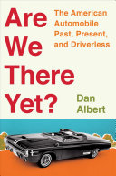 link to Are we there yet? : the American automobile, past, present, and driverless in the TCC library catalog