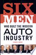 Six Men Built The Modern Auto Industry