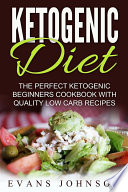 Ketogenic Diet  The Perfect Ketogenic Beginners Cookbook With Quality Low Carb Recipes