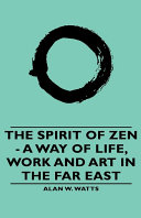 The Spirit of Zen   A Way of Life  Work and Art in the Far East