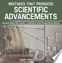 Mistakes that Produced Scientific Advancements   Science Book 6th Grade   Children s How Things Work Books