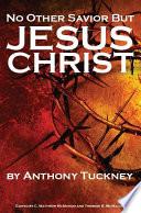 No Other Savior But Jesus Christ