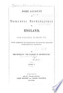 Some Account of Domestic Architecture in England  pt  1   2  From Richard II  to Henry VIII Book PDF