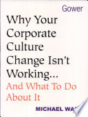 Why Your Corporate Culture Change Isn't Working-- and what to Do about it