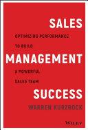 Sales management success : optimizing performance to build a powerful sales team / Warren Kurzrock