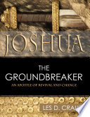 Joshua The Groundbreaker An Apostle Of Revival And Change