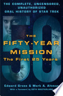 The Fifty Year Mission  The Complete  Uncensored  Unauthorized Oral History of Star Trek  The First 25 Years Book PDF