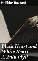 Black Heart and White Heart: A Zulu Idyll Book