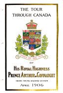 The Tour Through Canada of His Royal Highness Prince Arthur of Connaught