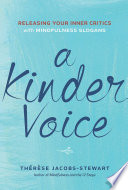 A Kinder Voice  : Releasing Your Inner Critics with Mindfulness Slogans