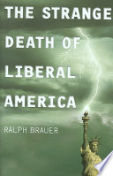 The Strange Death of Liberal America
