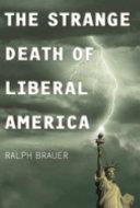 The Strange Death of Liberal America