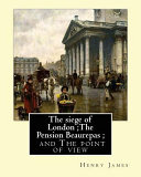 The Siege of London;the Pension Beaurepas; And the Point of View, by Henry James
