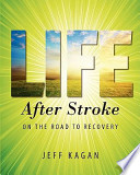 Life After Stroke  : On the Road to Recovery