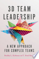"""3D Team Leadership: A New Approach for Complex Teams"" by Bradley L. Kirkman, T. Brad Harris"