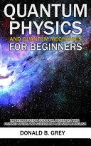 Quantum Physics And Quantum Mechanics For Beginners