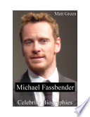 Celebrity Biographies The Amazing Life Of Michael Fassbender Famous Actors