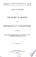 Annual Report of the Board of Regents of the Smithsonian Institution  Showing the Operations  Expenditures  and Conditions of the Institution for the Year