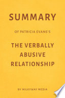 Summary of Patricia Evans   s The Verbally Abusive Relationship by Milkyway Media