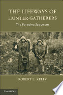 The Lifeways Of Hunter Gatherers