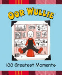 Oor Wullie s 100 Greatest Moments