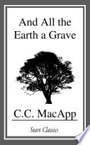 Read Online And All the Earth a Grave Epub