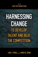 Harnessing Change to Develop Talent and Beat the Competition