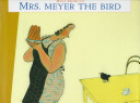 Mrs. Meyer, the Bird