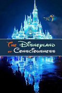 The Disneyland of Consciousness