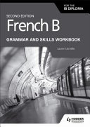 French B for the Ib Diploma Grammar and Skills Workbook Second Ed
