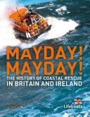 Mayday! Mayday!: The History of Sea Rescue Around Britain's Coastal Waters