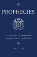Prophecies  4 000 Years of Prophets  Visionaries and Predictions