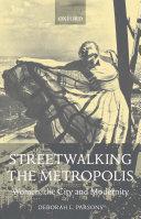 Streetwalking the Metropolis : Women, the City and Modernity