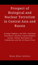 Prospect of Biological and Nuclear Terrorism in Central Asia and Russia : Foreign Fighters, the ISIS, Chechens Extremists, Katibat-i-Imam Bukhari Group, Islamic Movement of Uzbekistan and the Al Nusra Front [Pdf/ePub] eBook