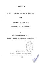A System Of Latin Prosody And Metre From The Best Authorities Ancient And Modern