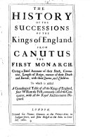 The History of the Successions of the Kings of England  From Canutus the First Monarch     To which is Added a Genealogical Table of All the Kings of England     with All the Royal Atchievments Blazoned
