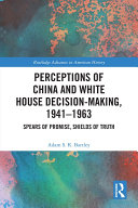 Perceptions of China and White House Decision Making  1941 1963